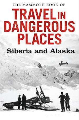 Mammoth Book of Travel in Dangerous Places: Siberia and Alaska af John Keay