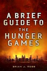Brief Guide To The Hunger Games (Brief Histories)