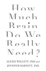 How Much Brain Do We Really Need?