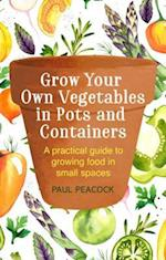 Grow Your Own Vegetables in Pots and Containers