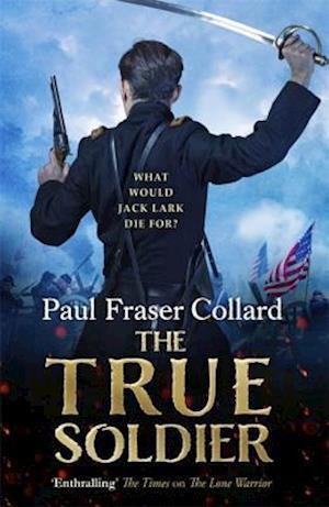 The True Soldier (Jack Lark, Book 6)