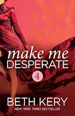 Make Me Desperate (Make Me: Part Four) (Make Me)