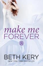 Make Me Forever (Make Me: Part Eight) (Make Me)