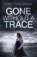 Gone Without A Trace: Her Boyfriend Has Vanished. Now Someone is Watching Her. af Mary Torjussen