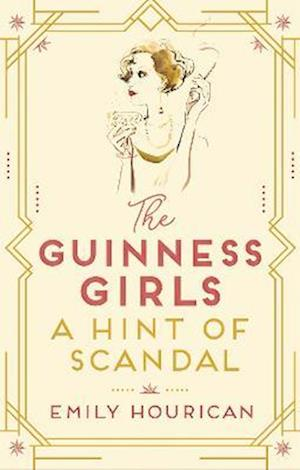 The Guinness Girls - A Hint of Scandal