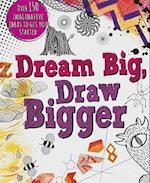 Dream Big, Draw Bigger (Drawing Books)