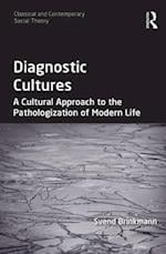 Diagnostic Cultures (Classical and Contemporary Social Theory)