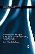Mendacity and the Figure of the Liar in Seventeenth-Century French Comedy (ROUTLEDGE STUDIES IN RENAISSANCE LITERATURE AND CULTURE)