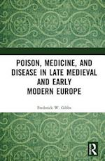 Poison, Medicine, and Disease in Late Medieval and Early Modern Europe (Medicine in the Medieval Mediterranean)