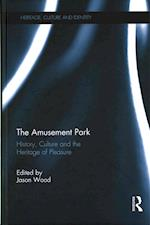 The Amusement Park: History, Culture and the Heritage of Pleasure (Heritage, Culture and Identity)