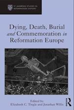 Dying, Death, Burial and Commemoration in Reformation Europe (St. Andrew's Studies in Reformation History)