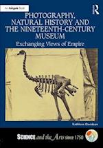 Photography, Natural History and the Nineteenth-Century Museum (Science and the Arts Since 1750)