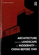 Architecture and the Landscape of Modernity in China Before 1949