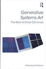 Generative Systems Art (Digital Research in the Arts and Humanities)