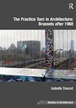 The Practice Turn in Architecture: Brussels After 1968 af Isabelle Doucet