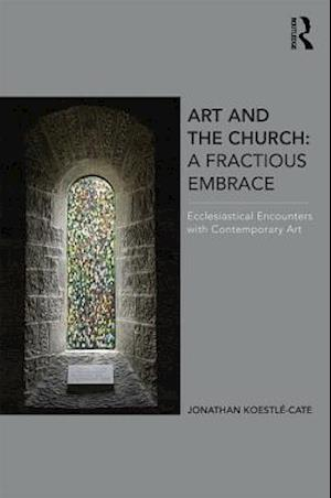 Art and the Church: A Fractious Embrace