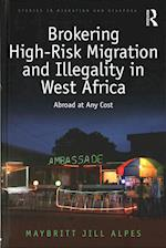 Brokering High-Risk Migration and Illegality in West Africa (Studies in Migration and Diaspora)