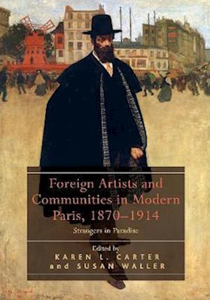 Foreign Artists and Communities in Modern Paris, 1870-1914