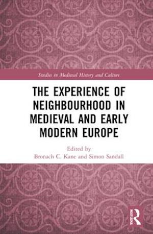 The Experience of Neighbourhood in Late Medieval and Early Modern Europe