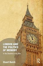 London and the Politics of Memory (Memory Studies Global Constellations)
