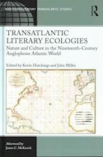 Transatlantic Literary Ecologies (Ashgate Series in Nineteenth-century Transatlantic Studies)