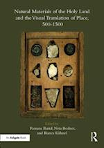 Natural Materials of the Holy Land and the Visual Translation of Place, 500-1500 (Routledge Research in Art History)