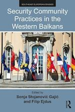 Security Community Practices in the Western Balkans (Southeast European Studies)