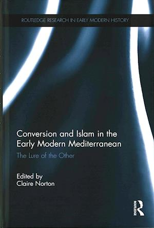 Conversion and Islam in the Early Modern Mediterranean