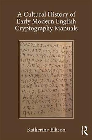 A Cultural History of Early Modern English Cryptography Manuals