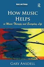 How Music Helps in Music Therapy and Everyday Life (Music and Change Ecological Perspectives)