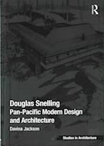 Douglas Snelling: Pan-Pacific Modern Design and Architecture (Ashgate Studies in Architecture)
