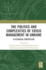 The Politics and Complexities of Crisis Management in Ukraine (POST-SOVIET POLITICS)