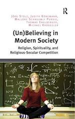 (Un)Believing in Modern Society : Religion, Spirituality, and Religious-Secular Competition