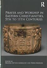 Prayer and Worship in Eastern Christianities, 5th to 11th Centuries af BROURIA BITTON-ASHKELONY