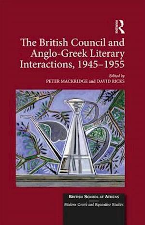The British Council and Anglo-Greek Literary Interactions, 1945-1955