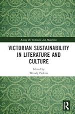 Victorian Sustainability in Literature and Culture (Among the Victorians and Modernists)