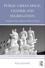 Public Urban Space, Gender and Segregation af Reza Arjmand