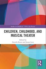 Children, Childhood, and Musical Theater (Studies in Childhood 1700 to the Present)