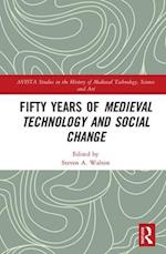 Fifty Years of Medieval Technology and Social Change (AVISTA Studies in the History of Medieval Technology, Science & Art)