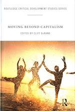 Moving Beyond Capitalism (Ashgate Critical Development Studies Series)
