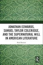 Jonathan Edwards, Samuel Taylor Coleridge, and the Supernatural Will in Early American Literature