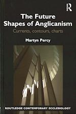 The Future Shapes of Anglicanism (Ashgate Contemporary Ecclesiology)