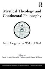 Mystical Theology and Continental Philosophy (Contemporary Theological Explorations in Christian Mysticism)