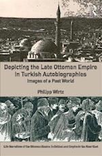 Depicting the Late Ottoman Empire in Turkish Autobiographies (Self narratives of the Ottoman Realm Individual and Empire in the Near East)