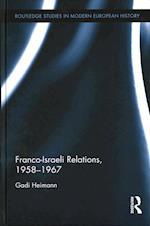Franco-Israeli Relations, 1958-1967 (Routledge Studies in Modern European History)