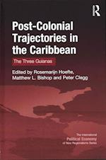 Post-Colonial Trajectories in the Caribbean (THE INTERNATIONAL POLITICAL ECONOMY OF NEW REGIONALISMS SERIES)