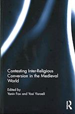 Contesting Inter-Religious Conversion in the Medieval World