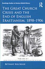 The Great Church Crisis and the End of English Erastianism, 1898-1906 (Routledge Studies in Modern British History)