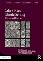 Labor in an Islamic Setting (Islamic Business and Finance Series)