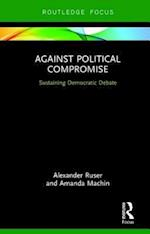 Against Political Compromise af Alexander Ruser
